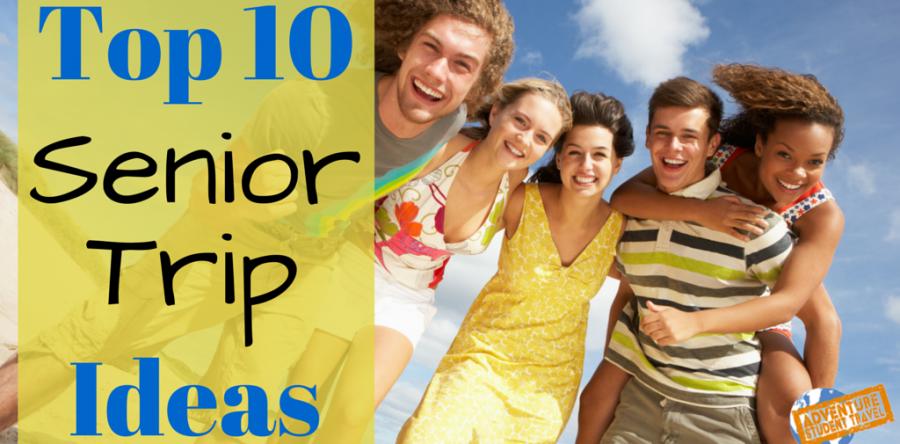 10 Senior Trip Ideas